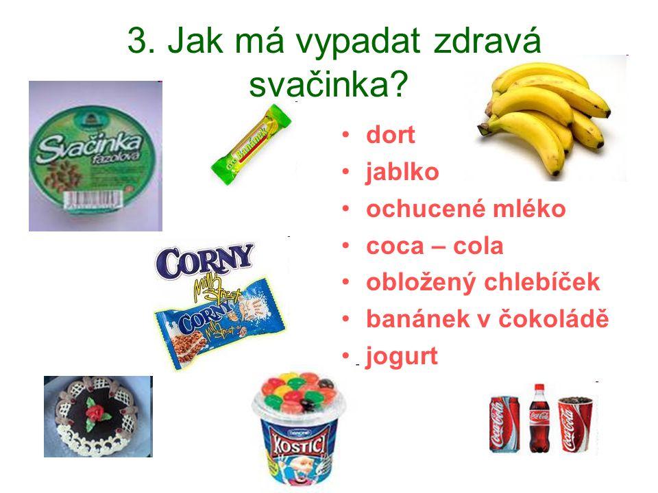 3. Jak má vypadat zdravá svačinka? dort jablko ochucené mléko coca – cola obložený chlebíček banánek v čokoládě jogurt