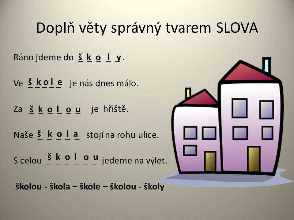 Doplň věty správný tvarem SLOVA Ráno jdeme do _ _ _ _ _.