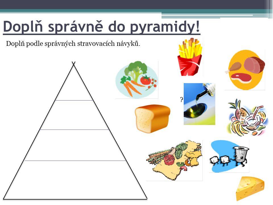 Doplň správně do pyramidy! Doplň podle správných stravovacích návyků. ?