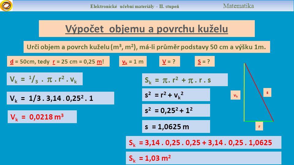 Výpočet objemu a povrchu kuželu d = 50cm, tedy r = 25 cm = 0,25 m.