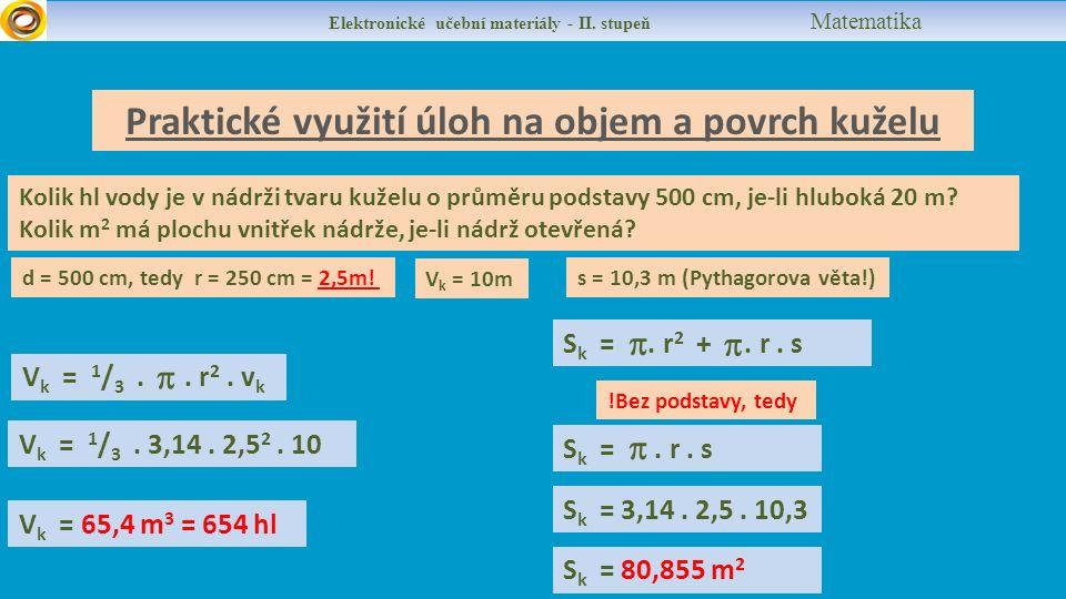 Praktické využití úloh na objem a povrch kuželu d = 500 cm, tedy r = 250 cm = 2,5m.