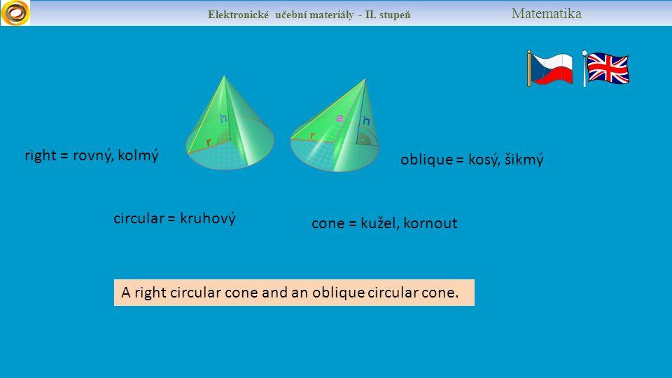 circular = kruhový A right circular cone and an oblique circular cone.
