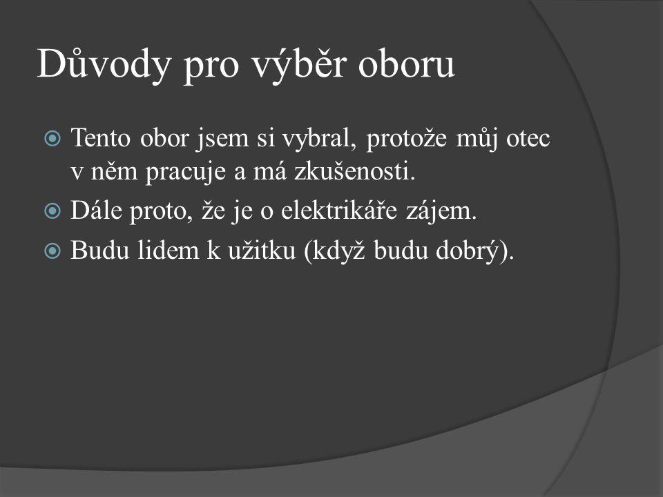 Potřebné vzdělání  Jsem již přijat na Integrovanou střední školu technickou a ekonomickou v Sokolově na učební obor – Elektrikář.