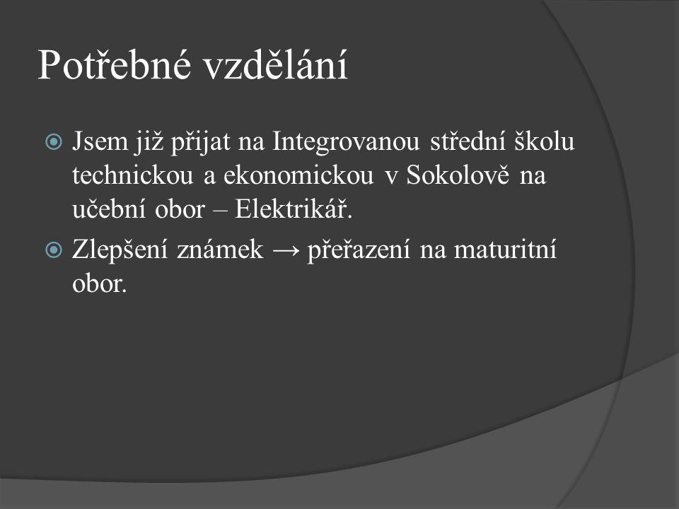 Potřebné vzdělání  Jsem již přijat na Integrovanou střední školu technickou a ekonomickou v Sokolově na učební obor – Elektrikář.  Zlepšení známek →