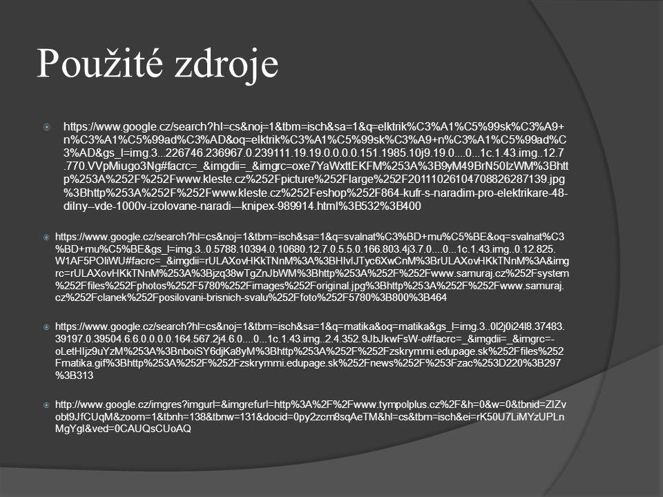 Použité zdroje  https://www.google.cz/search?hl=cs&noj=1&tbm=isch&sa=1&q=elktrik%C3%A1%C5%99sk%C3%A9+ n%C3%A1%C5%99ad%C3%AD&oq=elktrik%C3%A1%C5%99sk%