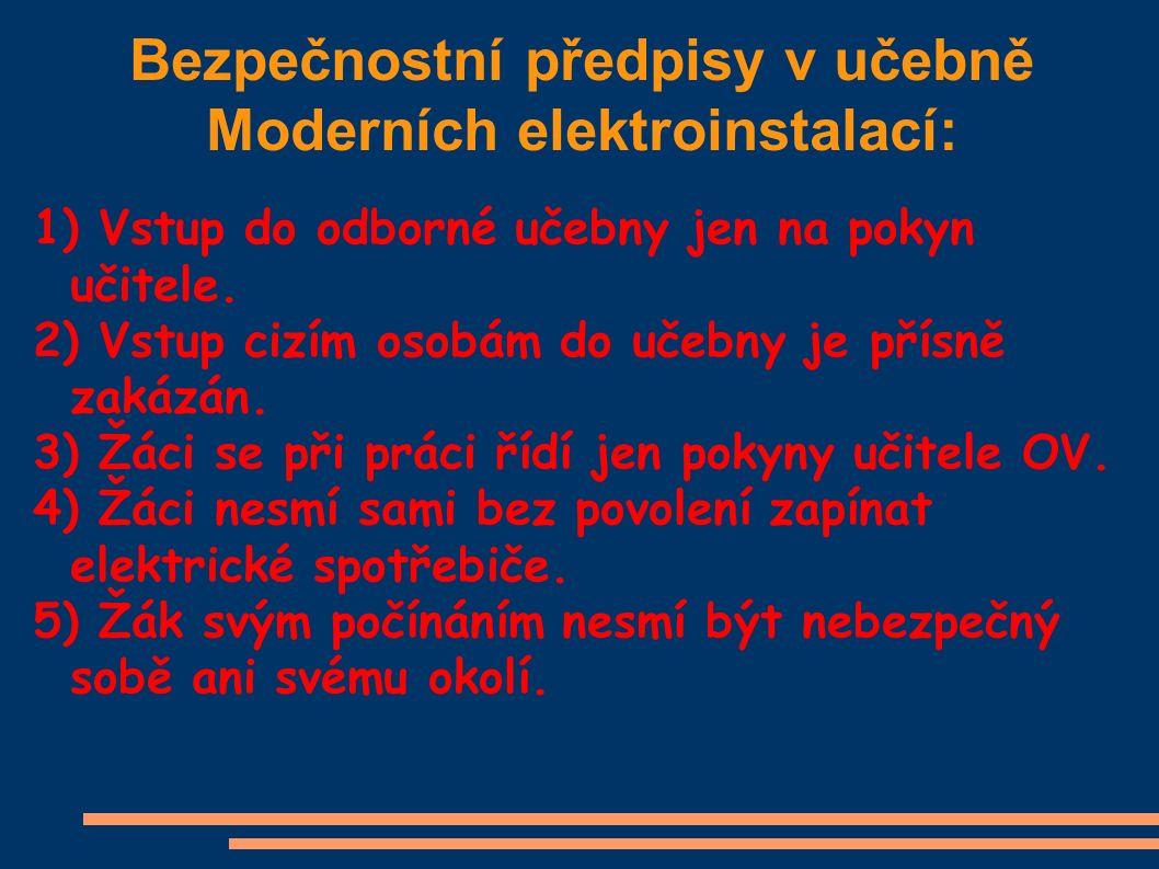 Bezpečnostní předpisy v učebně Moderních elektroinstalací: 1) Vstup do odborné učebny jen na pokyn učitele.