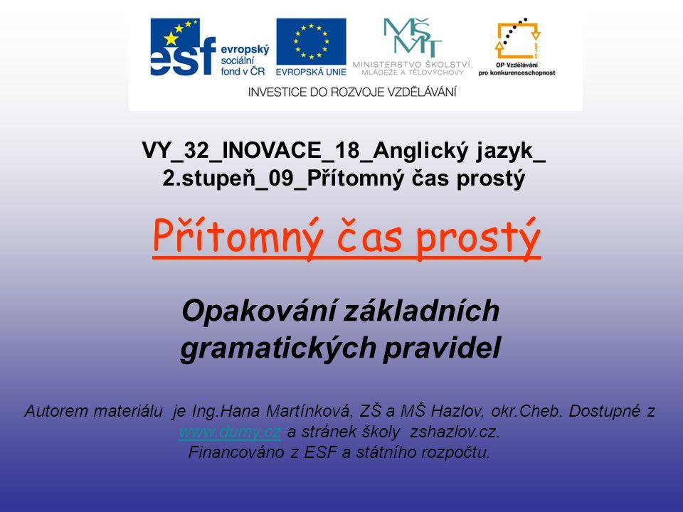 Přítomný čas prostý Opakování základních gramatických pravidel Autorem materiálu je Ing.Hana Martínková, ZŠ a MŠ Hazlov, okr.Cheb.