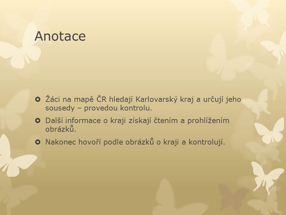 Anotace  Žáci na mapě ČR hledají Karlovarský kraj a určují jeho sousedy – provedou kontrolu.