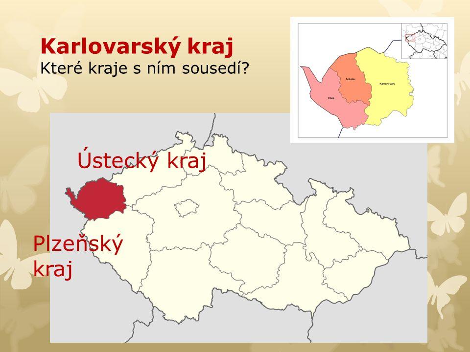 Karlovarský kraj Které kraje s ním sousedí? Ústecký kraj Plzeňský kraj