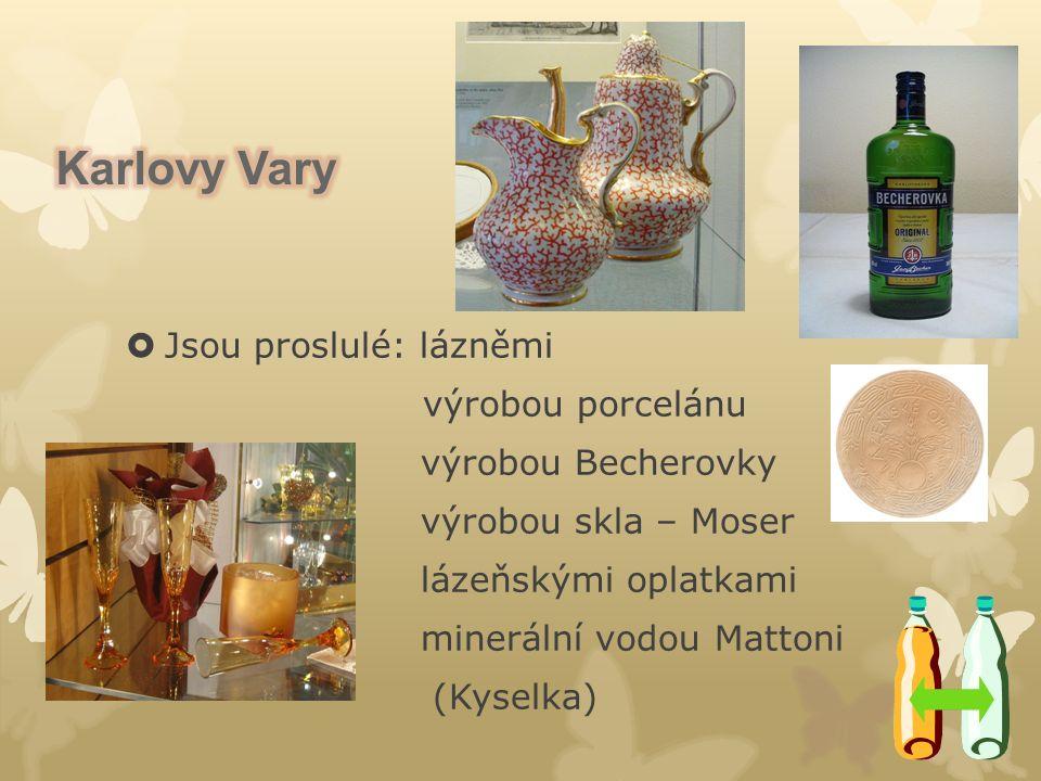  Jsou proslulé: lázněmi výrobou porcelánu výrobou Becherovky výrobou skla – Moser lázeňskými oplatkami minerální vodou Mattoni (Kyselka)