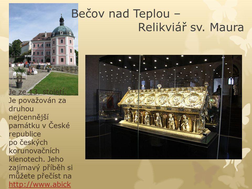 Bečov nad Teplou – Relikviář sv. Maura Je ze 13. století. Je považován za druhou nejcennější památku v České republice po českých korunovačních klenot
