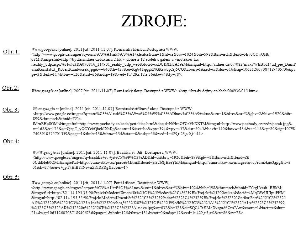 ZDROJE: Obr.1: Obr. 2: Www.google.cz [online]. 2007 [cit.