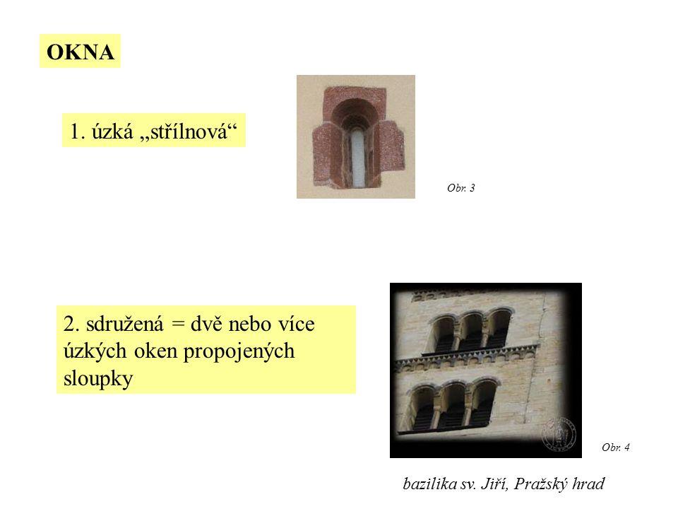 """OKNA 1. úzká """"střílnová 2. sdružená = dvě nebo více úzkých oken propojených sloupky bazilika sv."""