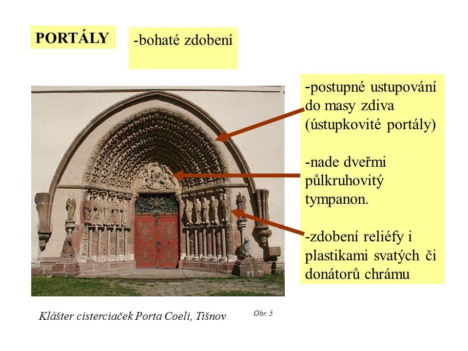 PORTÁLY -bohaté zdobení - postupné ustupování do masy zdiva (ústupkovité portály) -nade dveřmi půlkruhovitý tympanon.