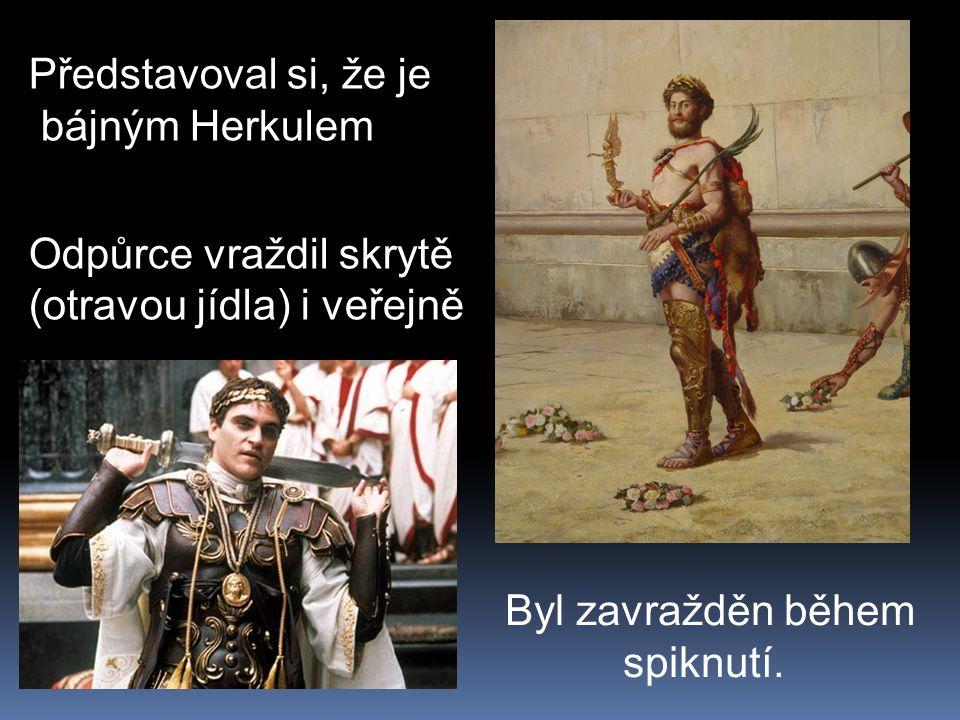 Představoval si, že je bájným Herkulem Odpůrce vraždil skrytě (otravou jídla) i veřejně Byl zavražděn během spiknutí.
