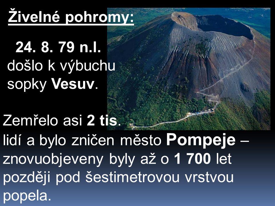 Živelné pohromy: 24. 8. 79 n.l. došlo k výbuchu sopky Vesuv.
