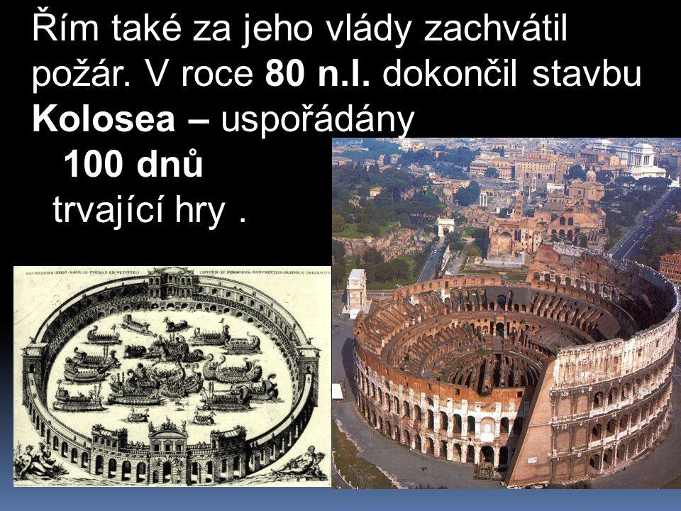 Řím také za jeho vlády zachvátil požár. V roce 80 n.l.
