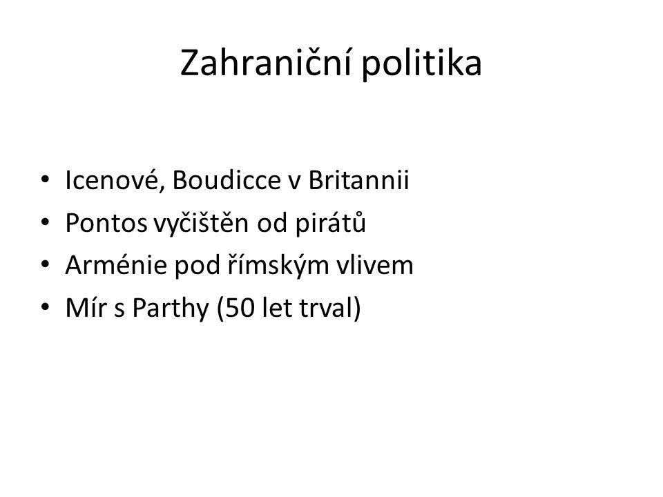 Zahraniční politika Icenové, Boudicce v Britannii Pontos vyčištěn od pirátů Arménie pod římským vlivem Mír s Parthy (50 let trval)