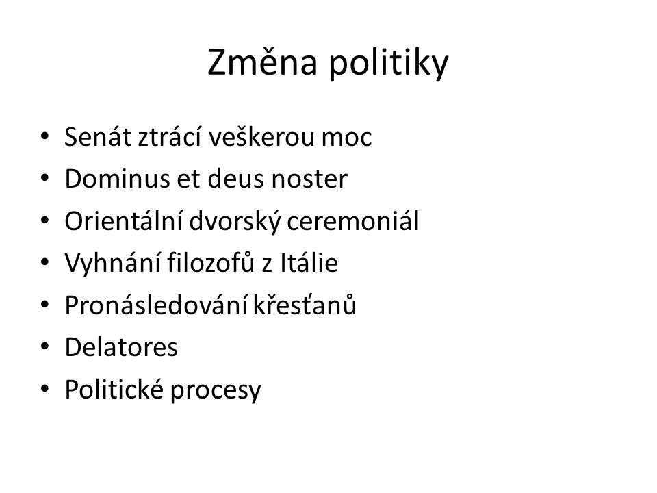 Změna politiky Senát ztrácí veškerou moc Dominus et deus noster Orientální dvorský ceremoniál Vyhnání filozofů z Itálie Pronásledování křesťanů Delatores Politické procesy