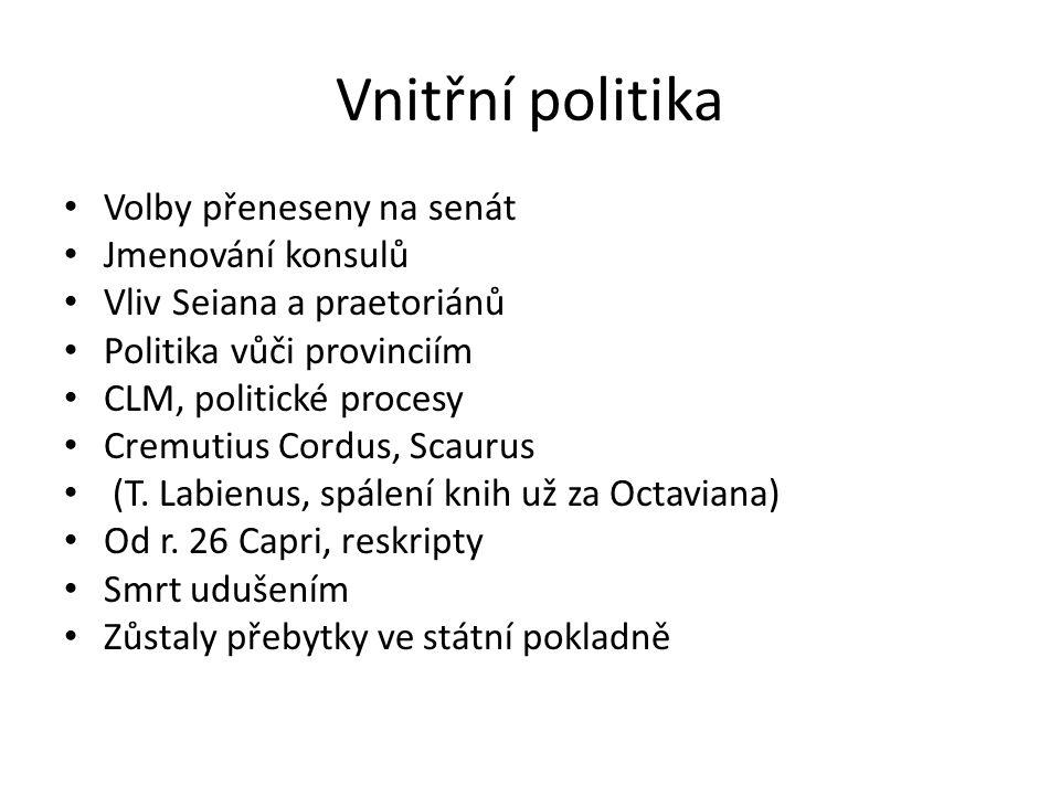 Vnitřní politika Volby přeneseny na senát Jmenování konsulů Vliv Seiana a praetoriánů Politika vůči provinciím CLM, politické procesy Cremutius Cordus, Scaurus (T.