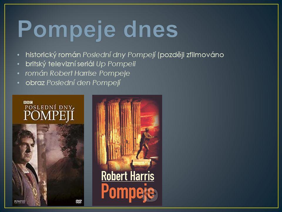 historický román Poslední dny Pompejí (později zfilmováno britský televizní seriál Up Pompeii román Robert Harrise Pompeje obraz Poslední den Pompejí