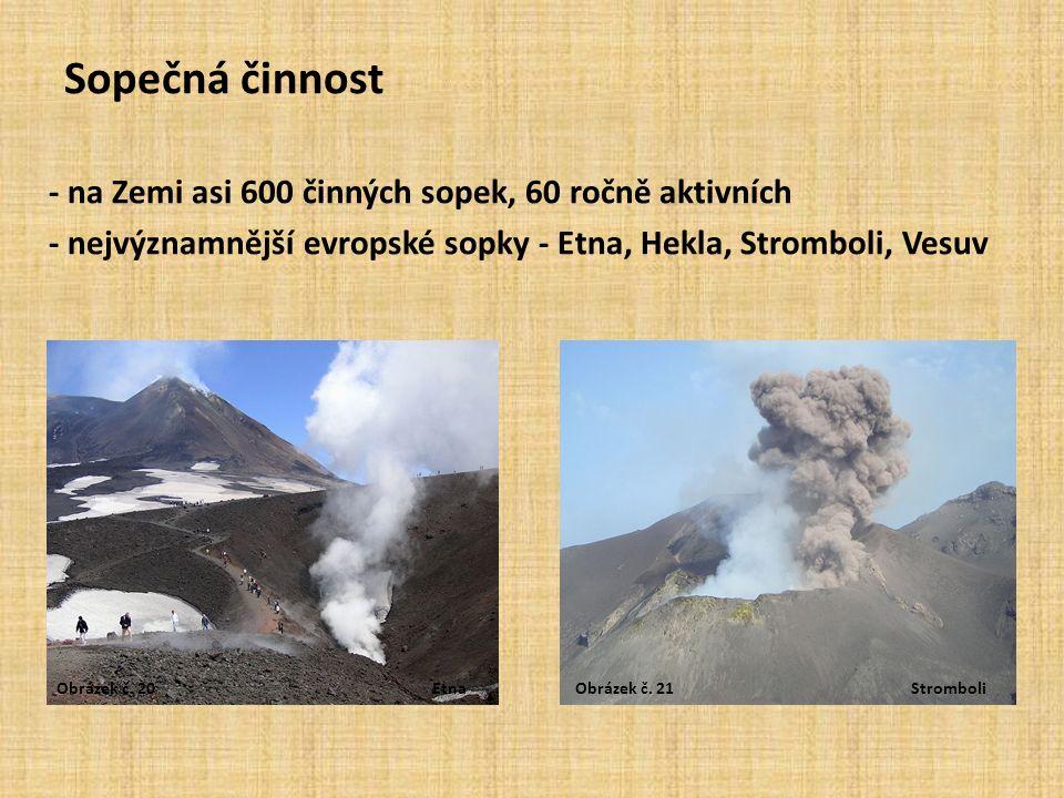 Sopečná činnost - na Zemi asi 600 činných sopek, 60 ročně aktivních - nejvýznamnější evropské sopky - Etna, Hekla, Stromboli, Vesuv Obrázek č.
