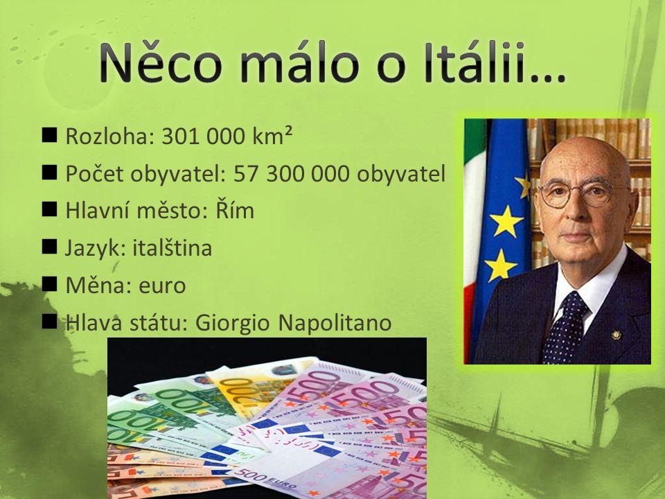 Rozloha: 301 000 km² Počet obyvatel: 57 300 000 obyvatel Hlavní město: Řím Jazyk: italština Měna: euro Hlava státu: Giorgio Napolitano