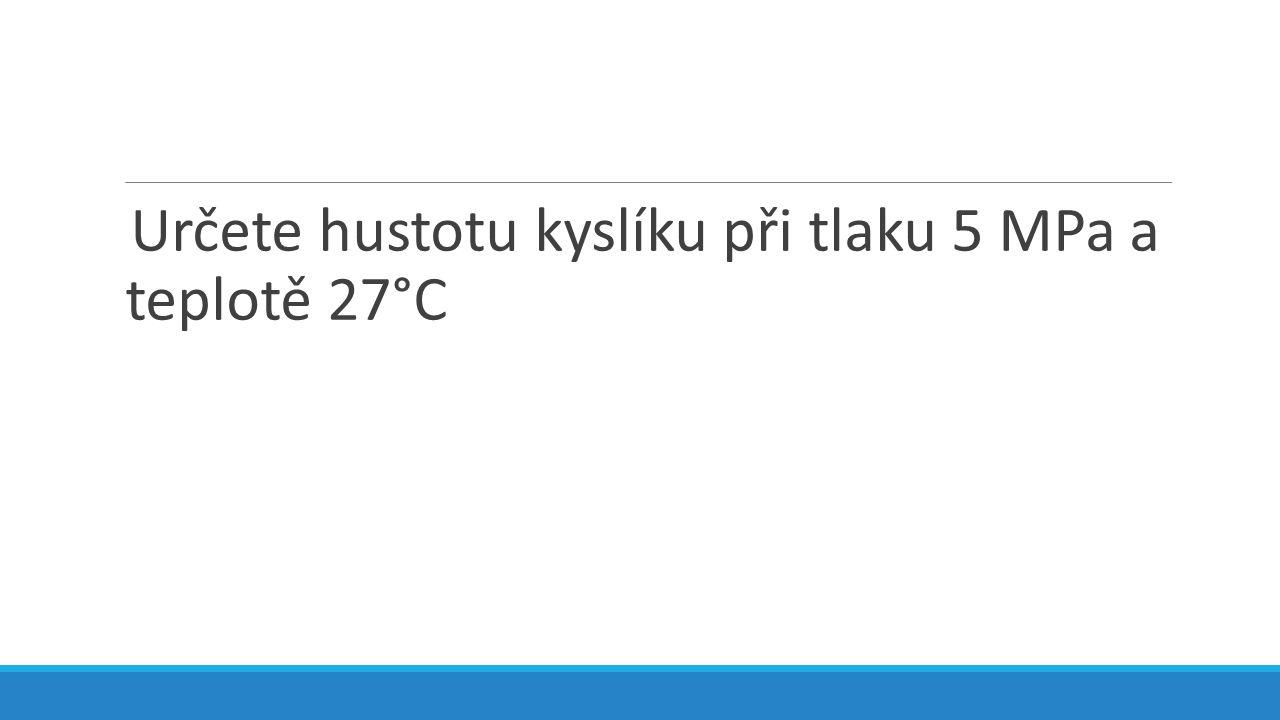 Určete hustotu kyslíku při tlaku 5 MPa a teplotě 27°C