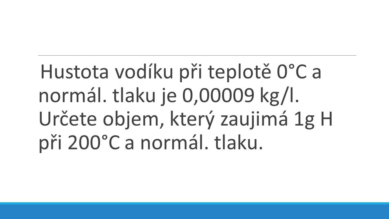 Hustota vodíku při teplotě 0°C a normál. tlaku je 0,00009 kg/l.