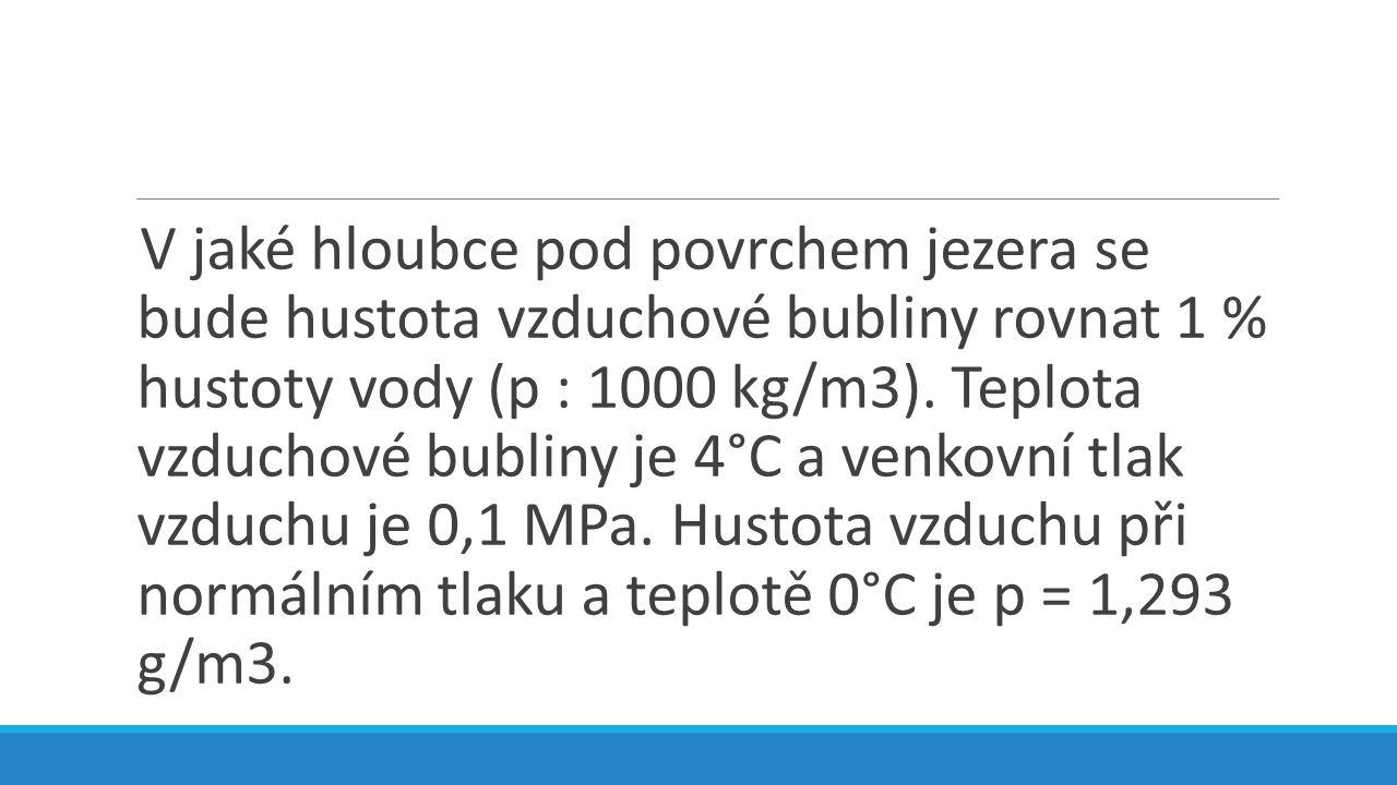 V jaké hloubce pod povrchem jezera se bude hustota vzduchové bubliny rovnat 1 % hustoty vody (p : 1000 kg/m3).