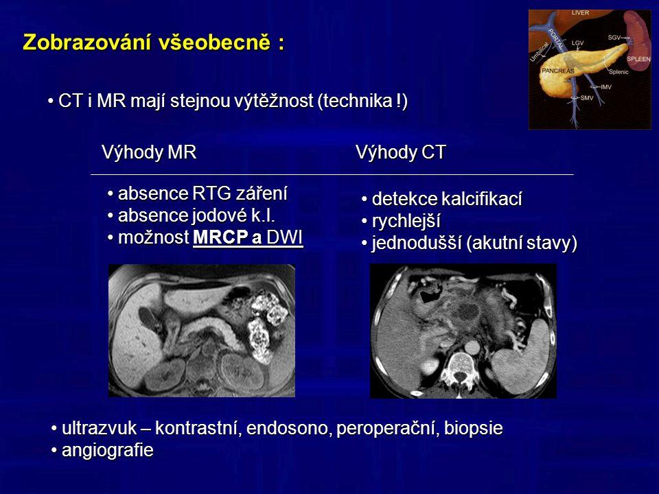 Zobrazování všeobecně : CT i MR mají stejnou výtěžnost (technika !) CT i MR mají stejnou výtěžnost (technika !) Výhody MR Výhody CT absence RTG záření absence RTG záření absence jodové k.l.