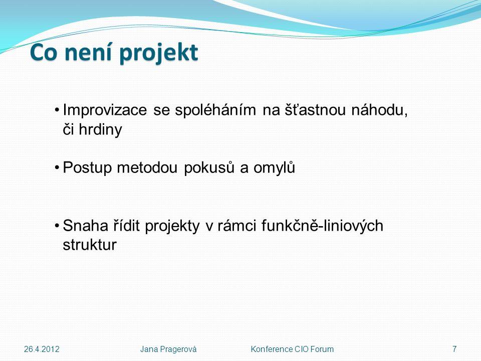 26.4.2012Jana Pragerová Konference CIO Forum7 Improvizace se spoléháním na šťastnou náhodu, či hrdiny Postup metodou pokusů a omylů Snaha řídit projekty v rámci funkčně-liniových struktur Co není projekt