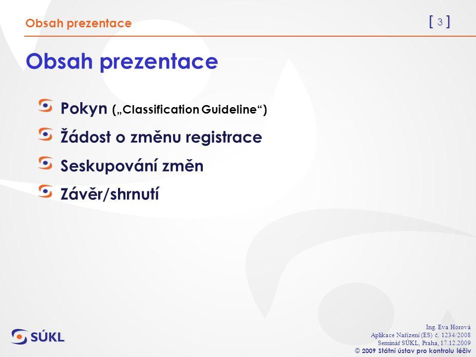 [ 14 ] Ing.Eva Horová Aplikace Nařízení (ES) č.