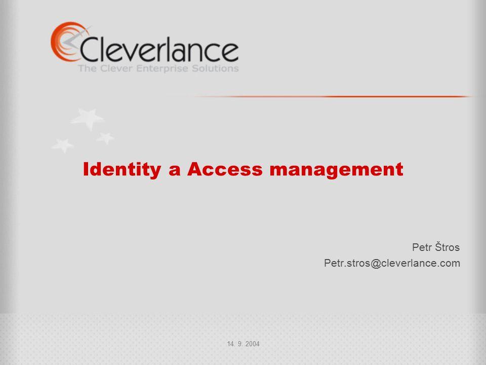 14. 9. 2004 Identity a Access management Petr Štros Petr.stros@cleverlance.com