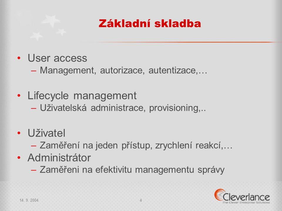 14. 9. 20044 Základní skladba User access –Management, autorizace, autentizace,… Lifecycle management –Uživatelská administrace, provisioning,.. Uživa