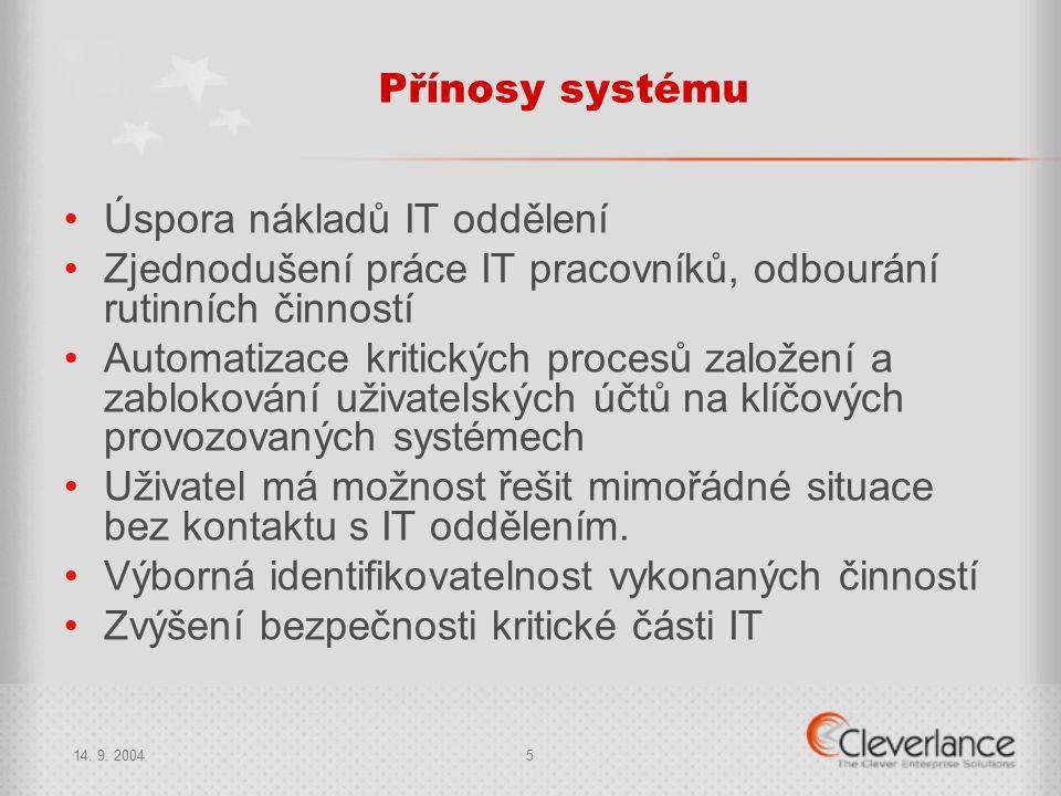 14. 9. 20045 Přínosy systému Úspora nákladů IT oddělení Zjednodušení práce IT pracovníků, odbourání rutinních činností Automatizace kritických procesů
