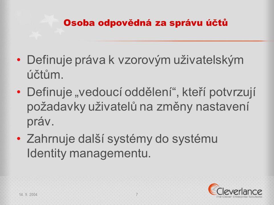 14. 9. 20047 Osoba odpovědná za správu účtů Definuje práva k vzorovým uživatelským účtům.