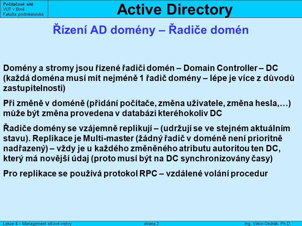 Active Directory Počítačové sítě VUT v Brně Fakulta podnikatelská Lekce 4 – Management síťové vrstvyIng. Viktor Ondrák, Ph.D.strana 2 Řízení AD domény
