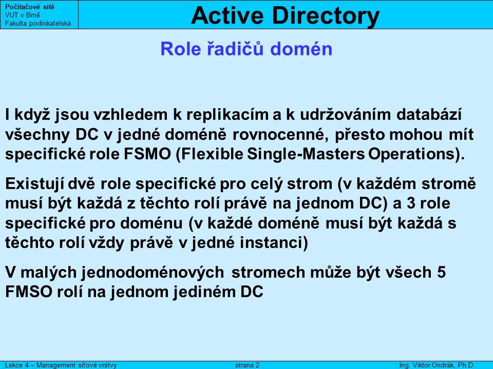 Active Directory Počítačové sítě VUT v Brně Fakulta podnikatelská Lekce 4 – Management síťové vrstvyIng. Viktor Ondrák, Ph.D.strana 2 Role řadičů domé