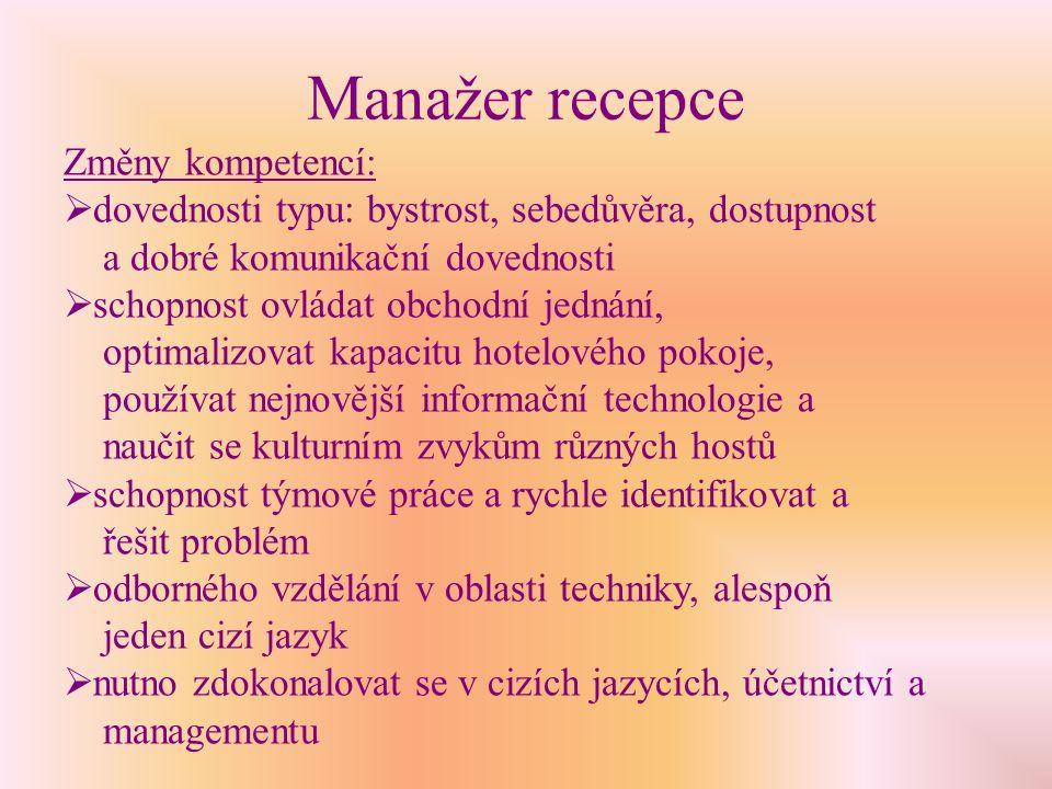 Welcome service manager technikách a metodách kompozice a designu menu; techniky prostírání techniky obchodní ekonomie a techniky analýz nákladů; organizace a management pohostinství  schopnost vést mezilidské vztahy a schopnost organizovat a motivovat lidské zdroje  znalost managementu veřejných vztahů se zákazníky, dobrá úroveň všeobecného vzdělání a znalost alespoň 2 cizích jazyků (angličtiny nezbytná, pokud hotel nabízí možnosti schůzí, prezentací, školení a konferencí )