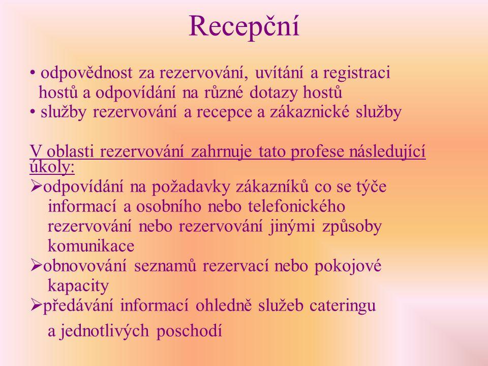 Recepční odpovědnost za rezervování, uvítání a registraci hostů a odpovídání na různé dotazy hostů služby rezervování a recepce a zákaznické služby V oblasti rezervování zahrnuje tato profese následující úkoly:  odpovídání na požadavky zákazníků co se týče informací a osobního nebo telefonického rezervování nebo rezervování jinými způsoby komunikace  obnovování seznamů rezervací nebo pokojové kapacity  předávání informací ohledně služeb cateringu a jednotlivých poschodí
