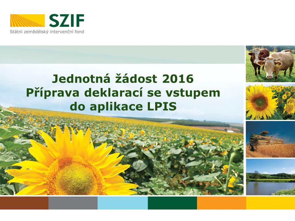 Jednotná žádost 2016 Příprava deklarací se vstupem do aplikace LPIS
