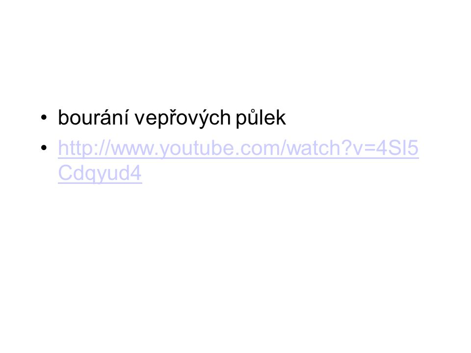 bourání vepřových půlek http://www.youtube.com/watch v=4Sl5 Cdqyud4http://www.youtube.com/watch v=4Sl5 Cdqyud4
