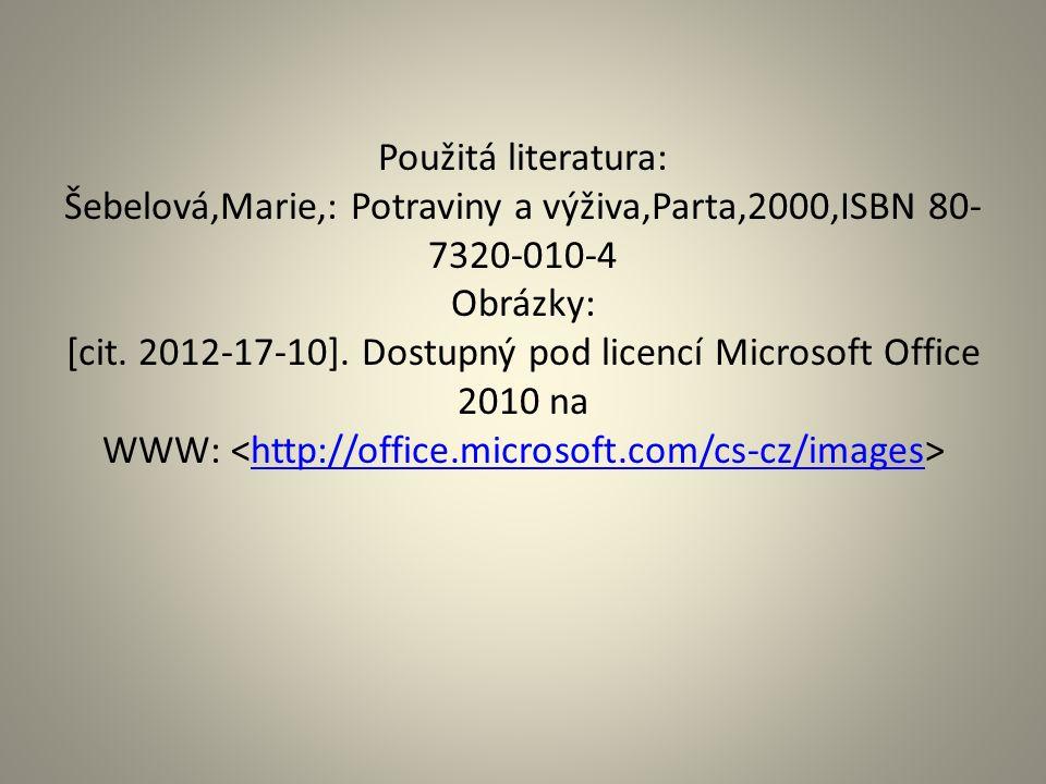 Použitá literatura: Šebelová,Marie,: Potraviny a výživa,Parta,2000,ISBN 80- 7320-010-4 Obrázky: [cit.