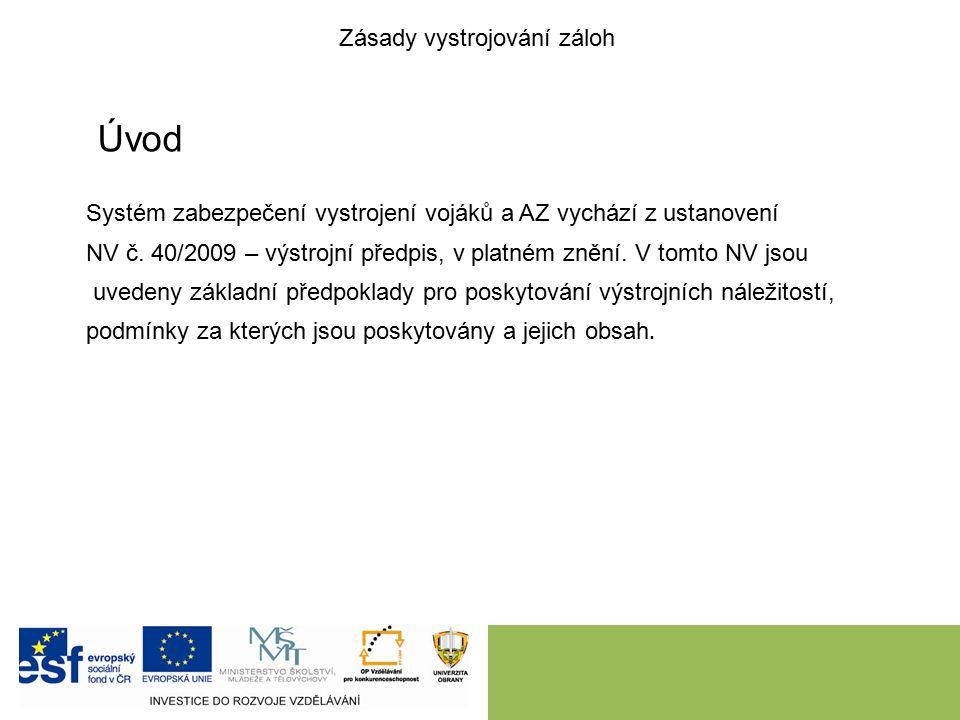 Úvod Systém zabezpečení vystrojení vojáků a AZ vychází z ustanovení NV č.