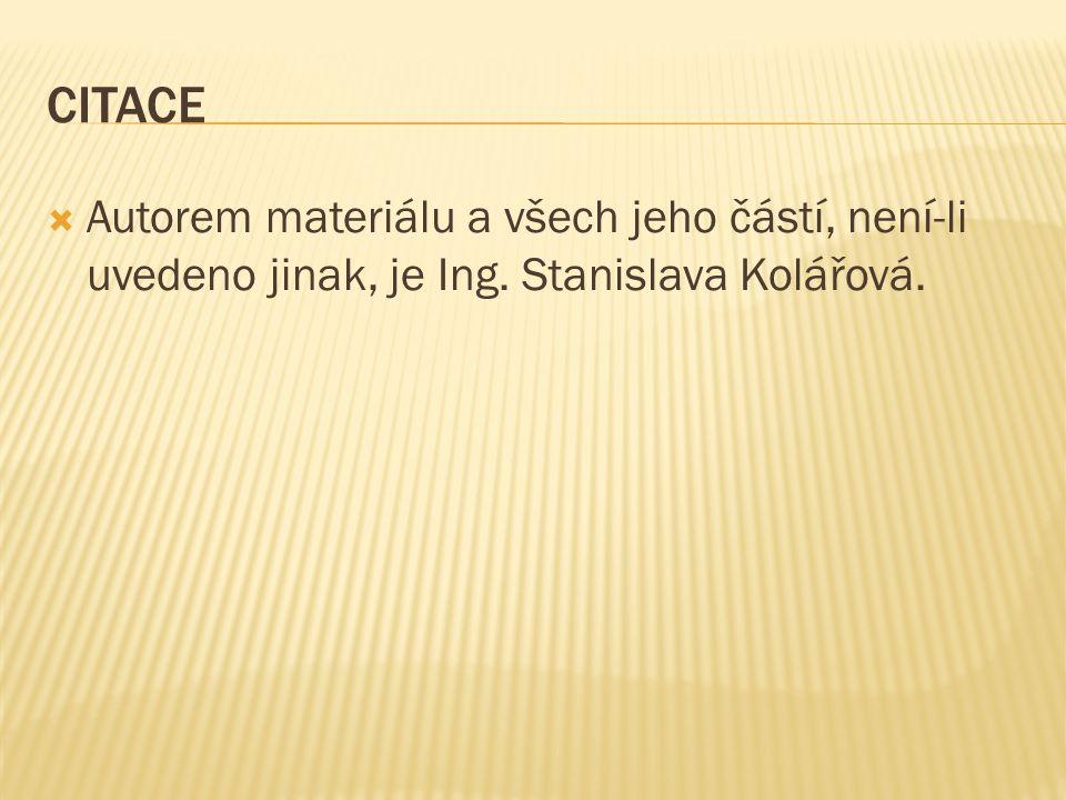 CITACE  Autorem materiálu a všech jeho částí, není-li uvedeno jinak, je Ing. Stanislava Kolářová.
