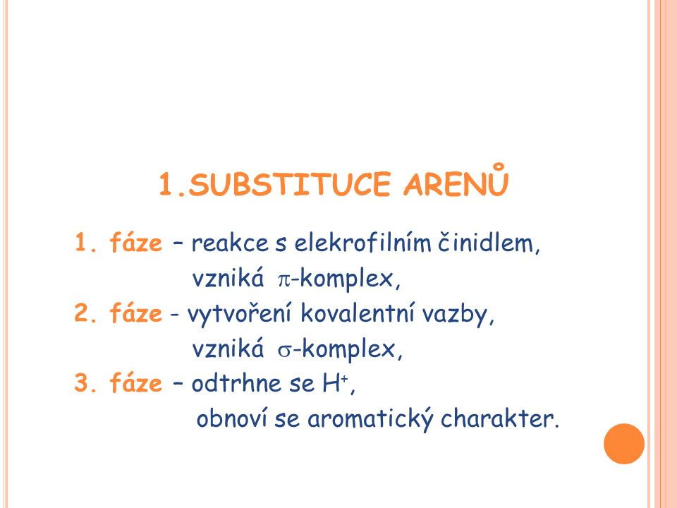 1.SUBSTITUCE ARENŮ 1. fáze – reakce s elekrofilním činidlem, vzniká  -komplex, 2.