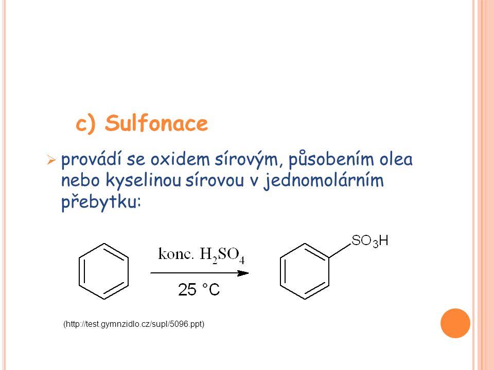 c) Sulfonace  provádí se oxidem sírovým, působením olea nebo kyselinou sírovou v jednomolárním přebytku: (http://test.gymnzidlo.cz/supl/5096.ppt)