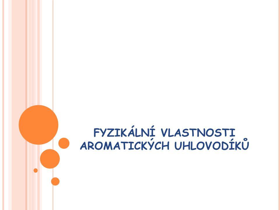 FYZIKÁLNÍ VLASTNOSTI  aromatické uhlovodíky s jedním benzenovým jádrem (např.