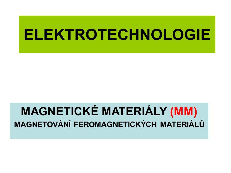 ELEKTROTECHNOLOGIE MAGNETICKÉ MATERIÁLY (MM) MAGNETOVÁNÍ FEROMAGNETICKÝCH MATERIÁLŮ